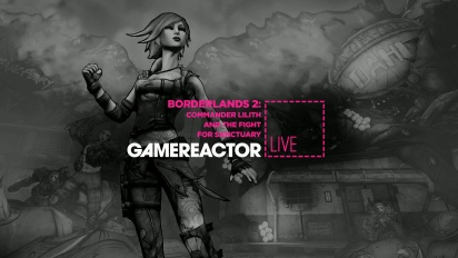 Borderlands 2: Commander Lilith & the Fight for Sanctuary - Livestream Replay